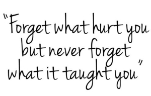 Forget-What-Hurt-You-But-Never-Forget-What-It-Taught-You1