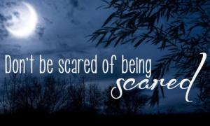 scared of being scared