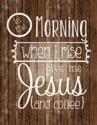 when i rise coffee and jesus