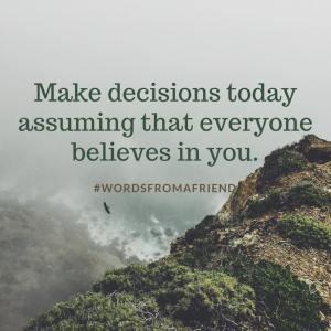 Assume everyone believes in you