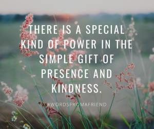 Presence and Kindness